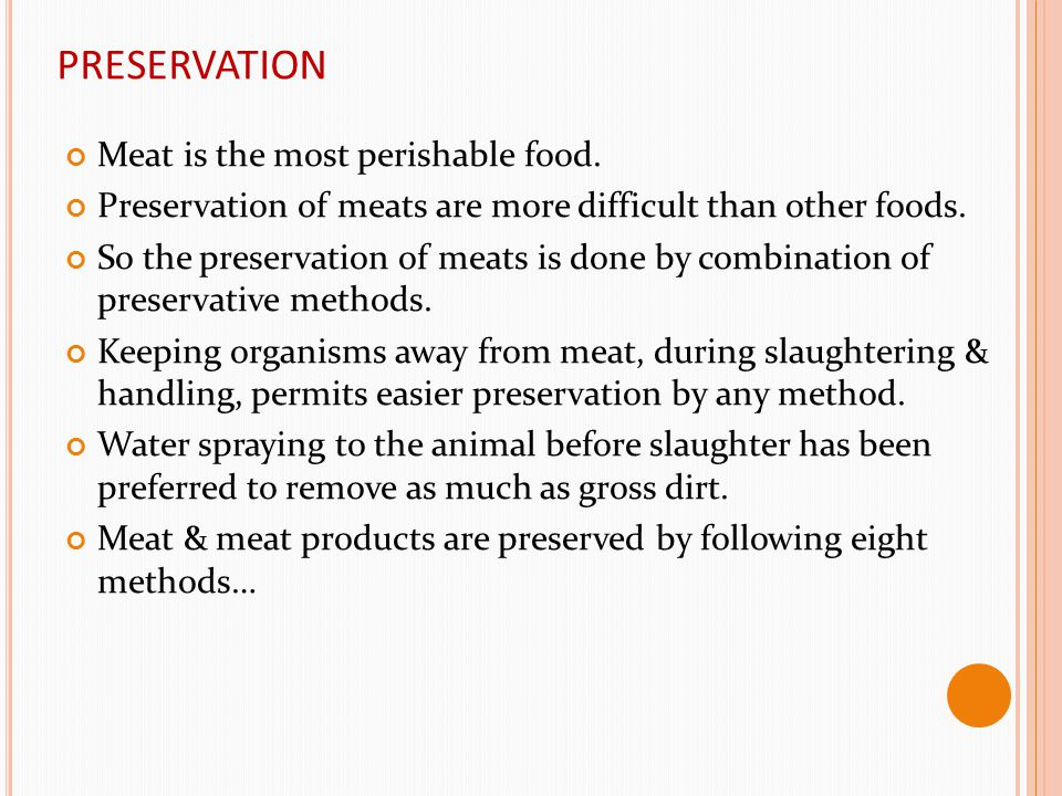PRESERVATION Meat is the most perishable food.