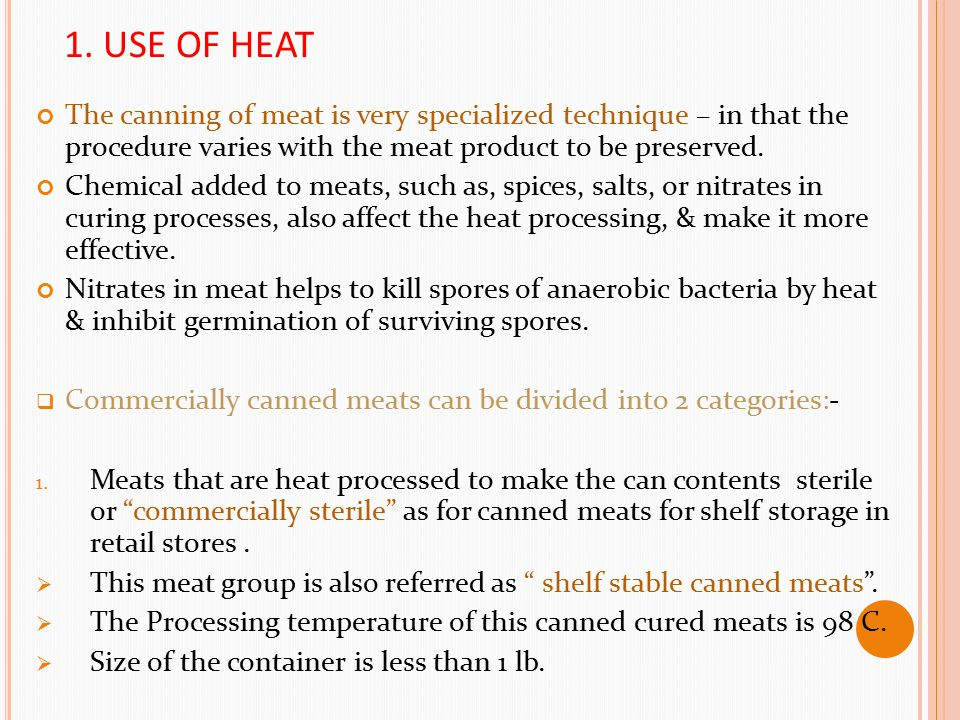 1. USE OF HEAT The canning of meat is very specialized technique – in that the procedure varies with the meat product to be preserved.