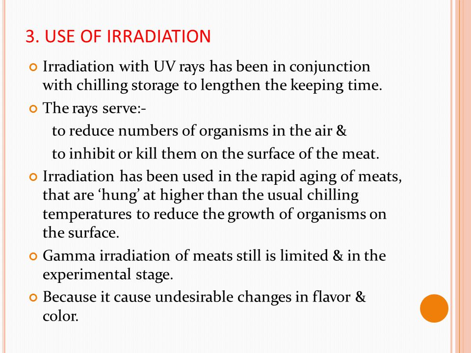 3. USE OF IRRADIATION Irradiation with UV rays has been in conjunction with chilling storage to lengthen the keeping time.
