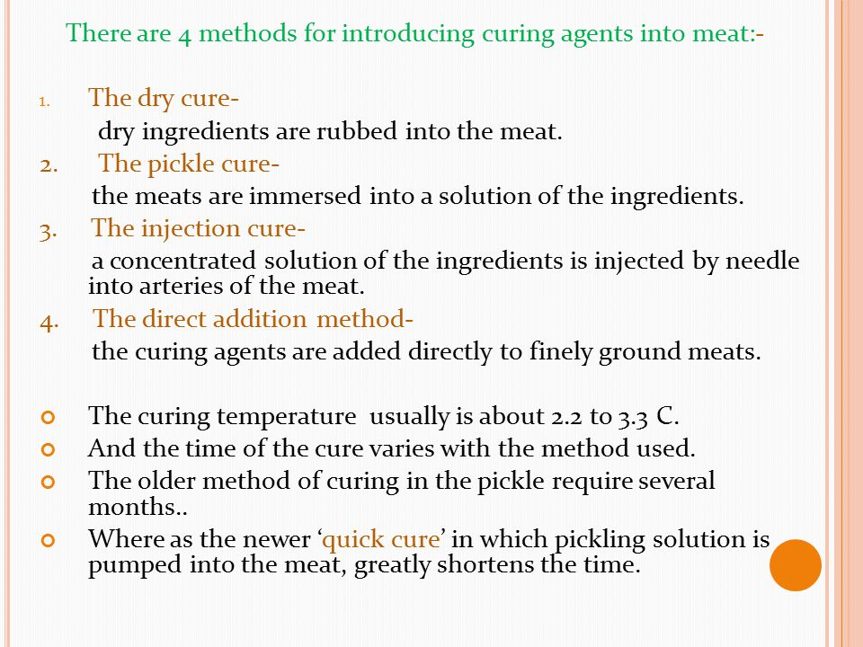 There are 4 methods for introducing curing agents into meat:-