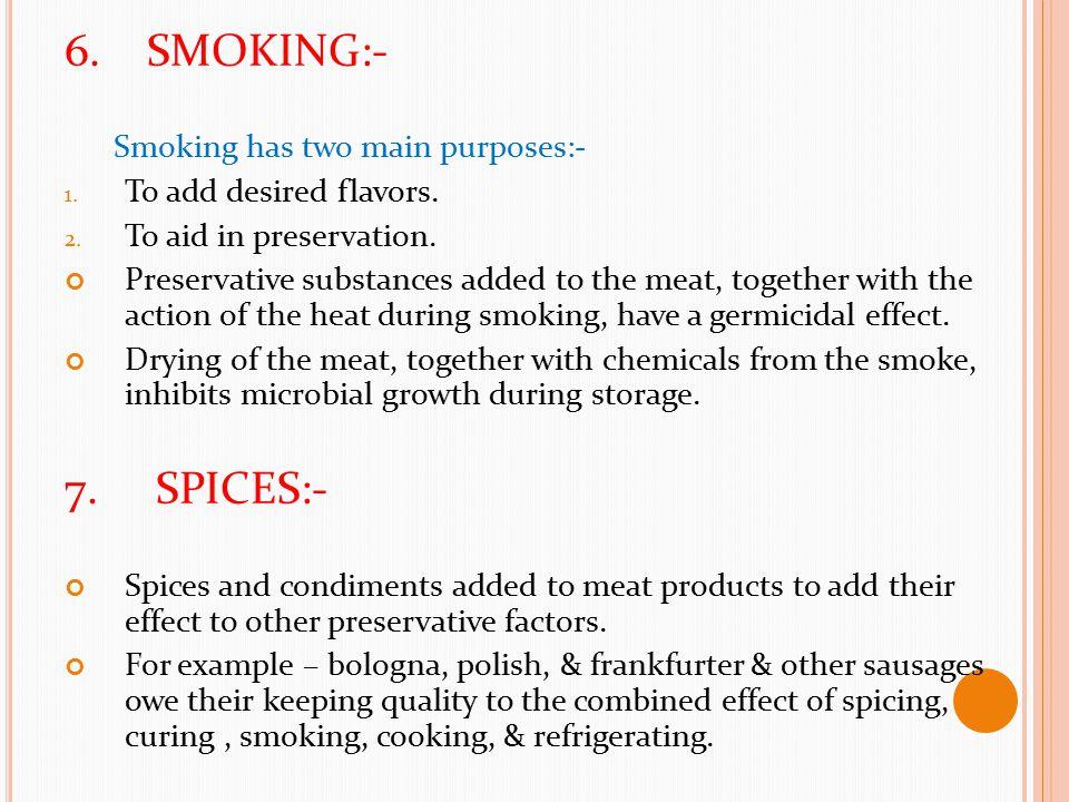 6. SMOKING:- 7. SPICES:- Smoking has two main purposes:-