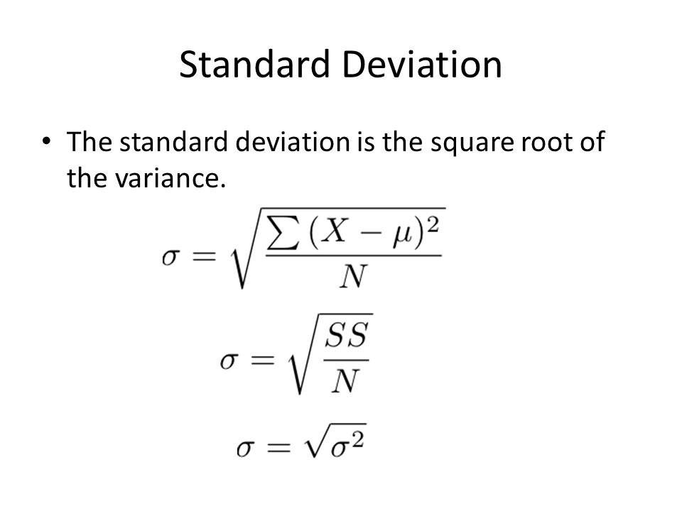 Standard Deviation The standard deviation is the square root of the variance.