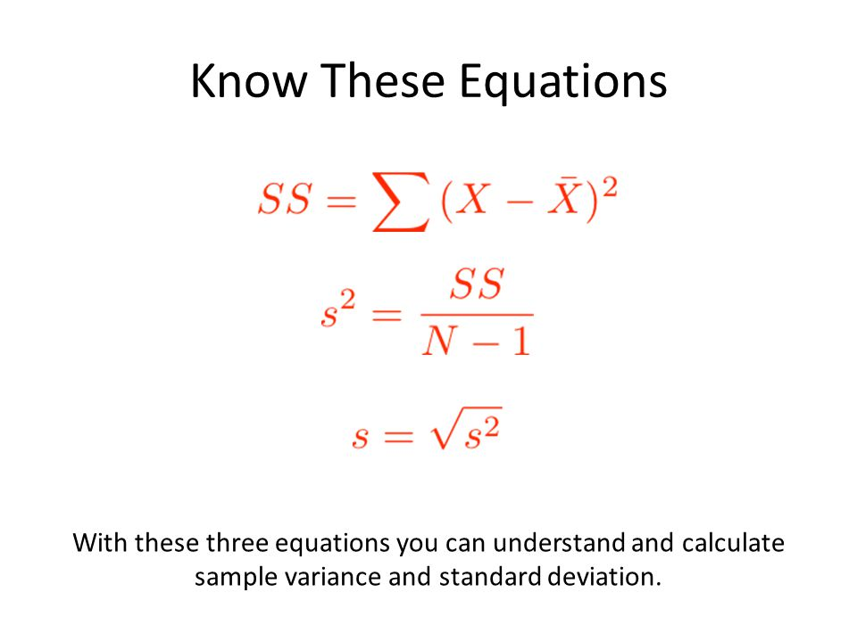 Know These Equations With these three equations you can understand and calculate sample variance and standard deviation.