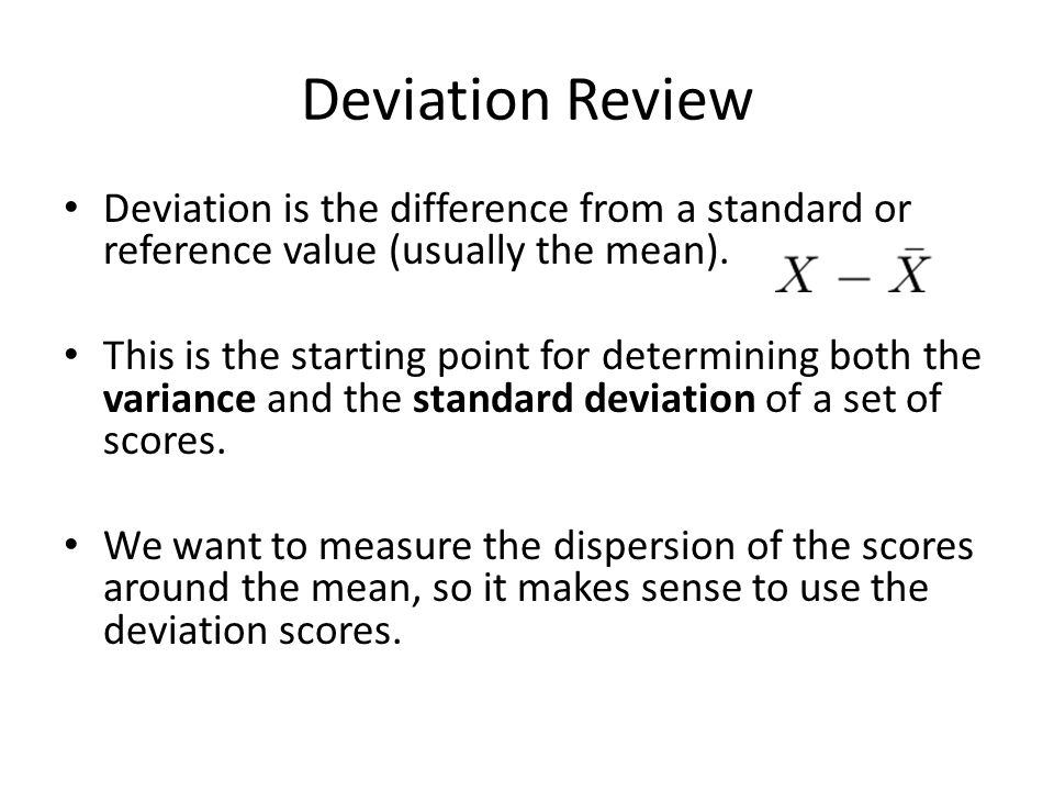 Deviation Review Deviation is the difference from a standard or reference value (usually the mean).