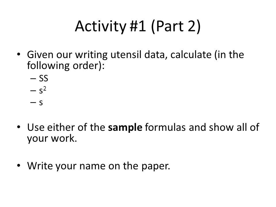 Activity #1 (Part 2) Given our writing utensil data, calculate (in the following order): SS. s2. s.