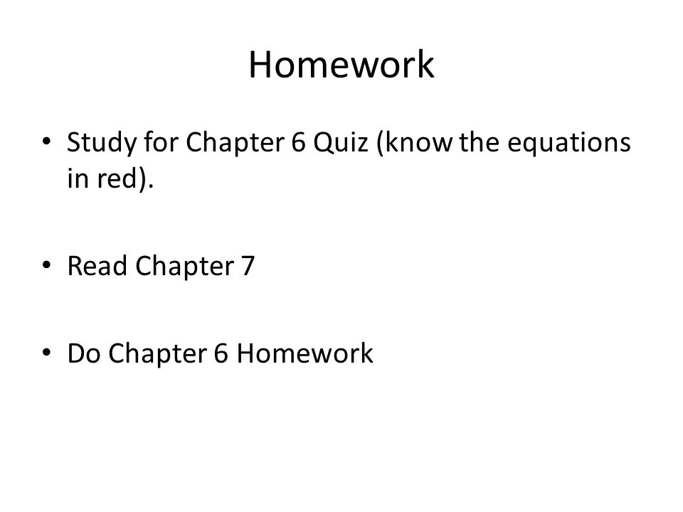 Homework Study for Chapter 6 Quiz (know the equations in red).