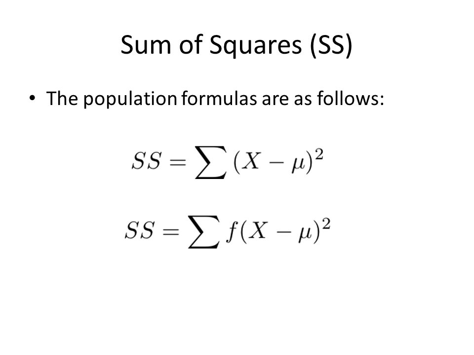 Sum of Squares (SS) The population formulas are as follows:
