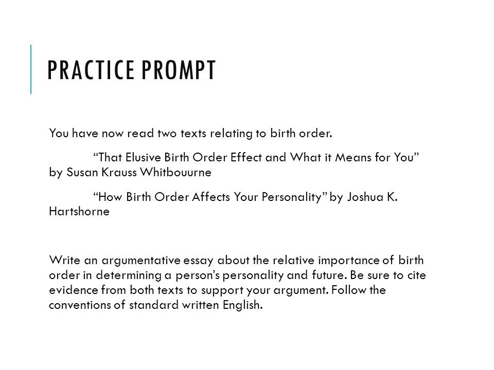 Practice Prompt You have now read two texts relating to birth order.