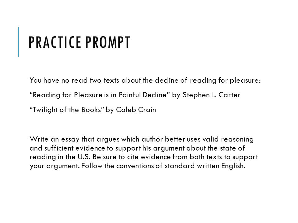 Practice Prompt You have no read two texts about the decline of reading for pleasure: