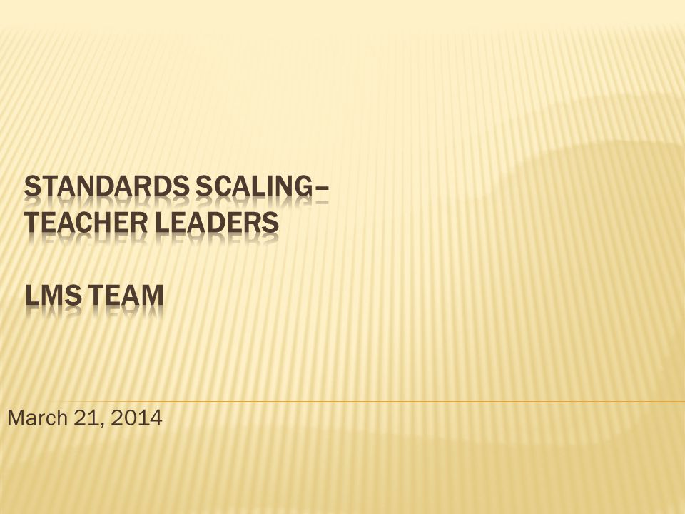 Standards Scaling– Teacher Leaders LMS Team