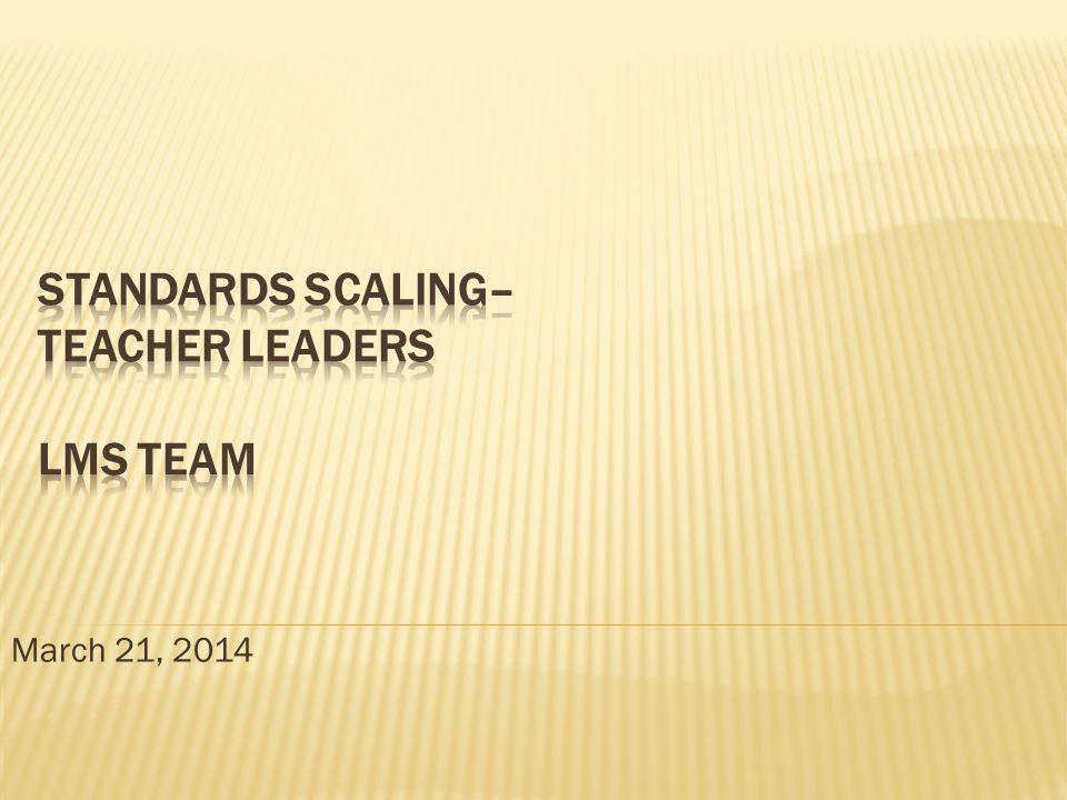 Standards Scaling– Teacher Leaders LMS Team