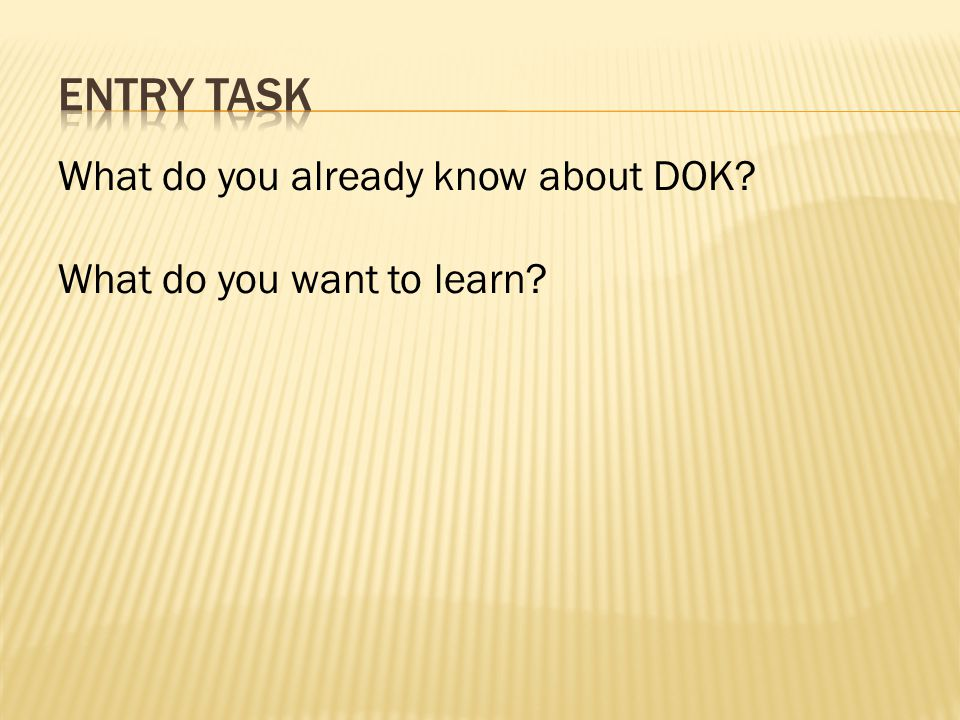 Entry Task What do you already know about DOK