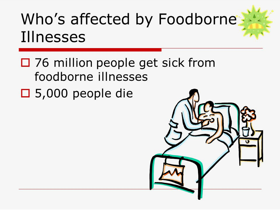 Who's affected by Foodborne Illnesses