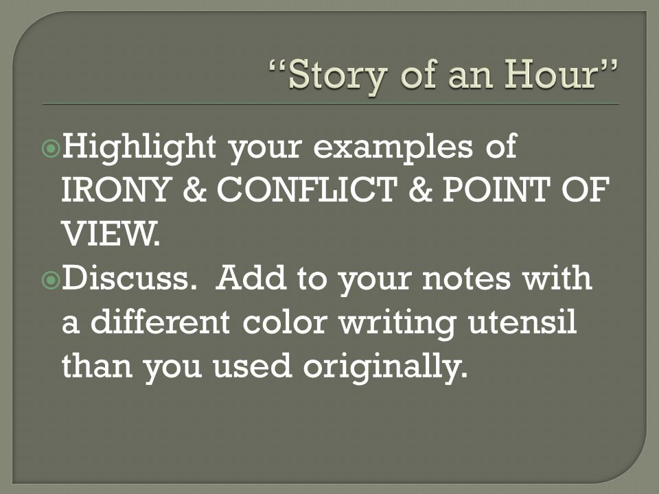 Story of an Hour Highlight your examples of IRONY & CONFLICT & POINT OF VIEW.