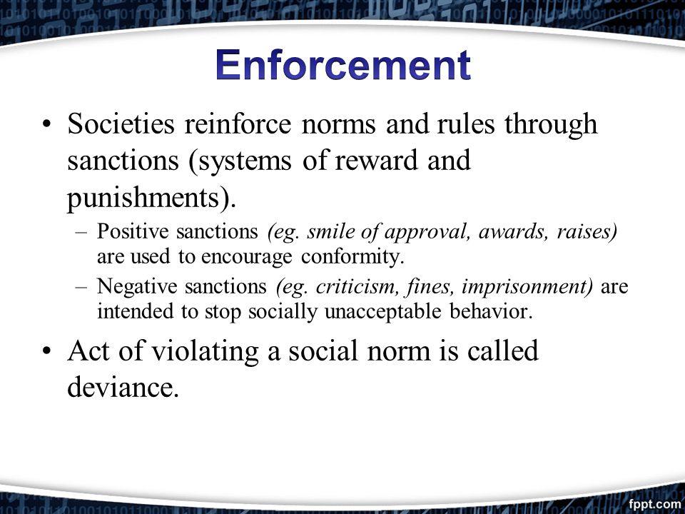 Enforcement Societies reinforce norms and rules through sanctions (systems of reward and punishments).