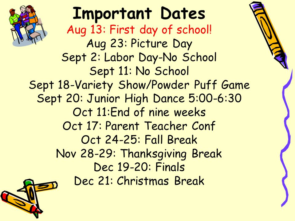 Important Dates Aug 13: First day of school