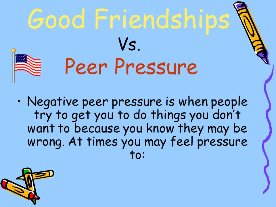 Good Friendships Vs. Peer Pressure