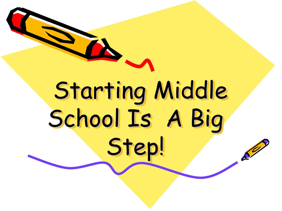 Starting Middle School Is A Big Step!