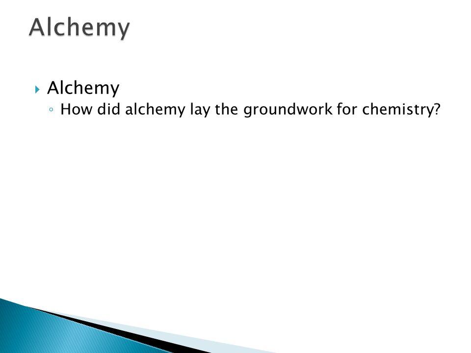 1.3 Alchemy Alchemy How did alchemy lay the groundwork for chemistry