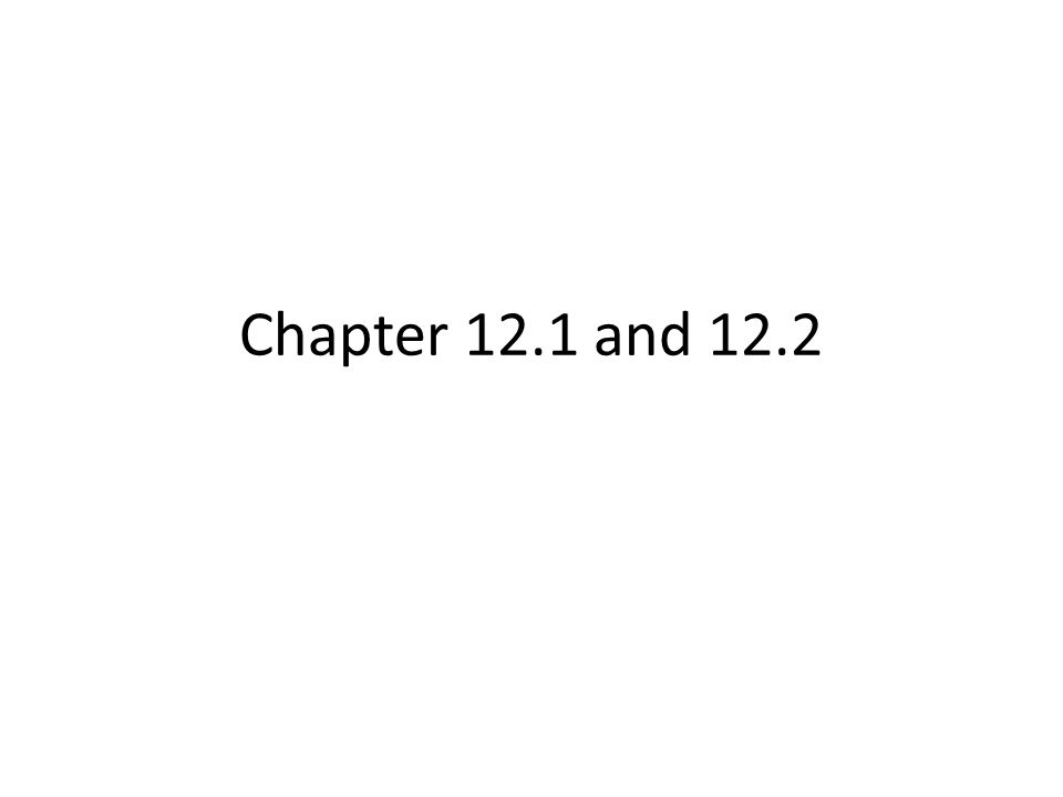 Chapter 12.1 and 12.2
