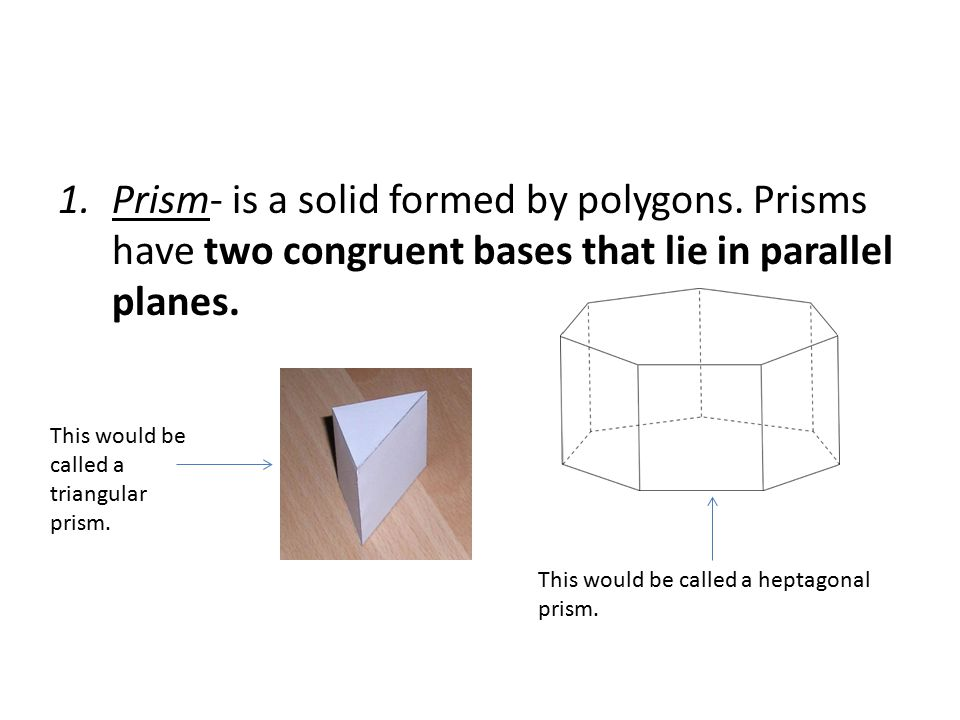 Prism- is a solid formed by polygons