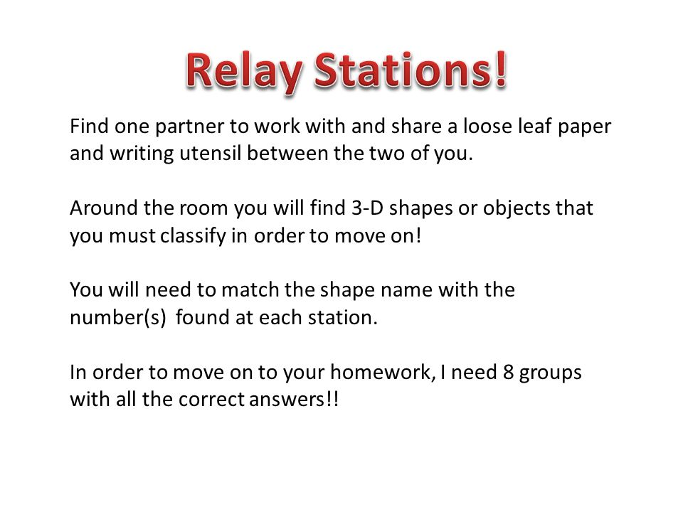 Relay Stations! Find one partner to work with and share a loose leaf paper and writing utensil between the two of you.