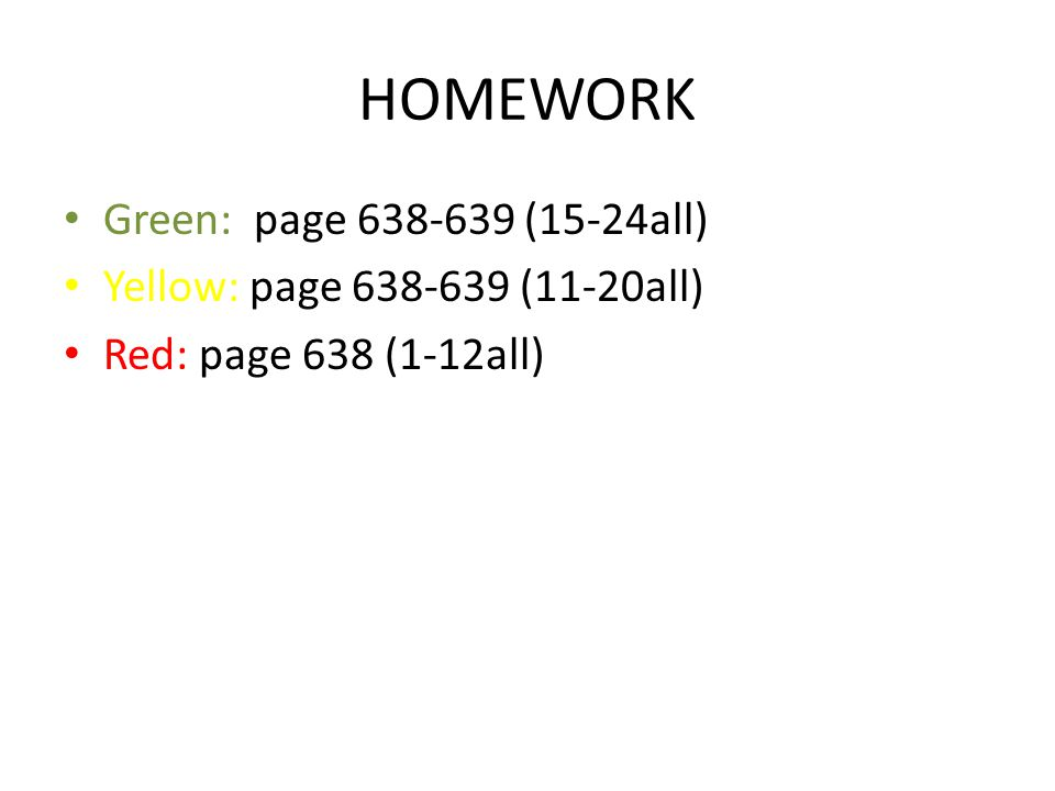 HOMEWORK Green: page 638-639 (15-24all)