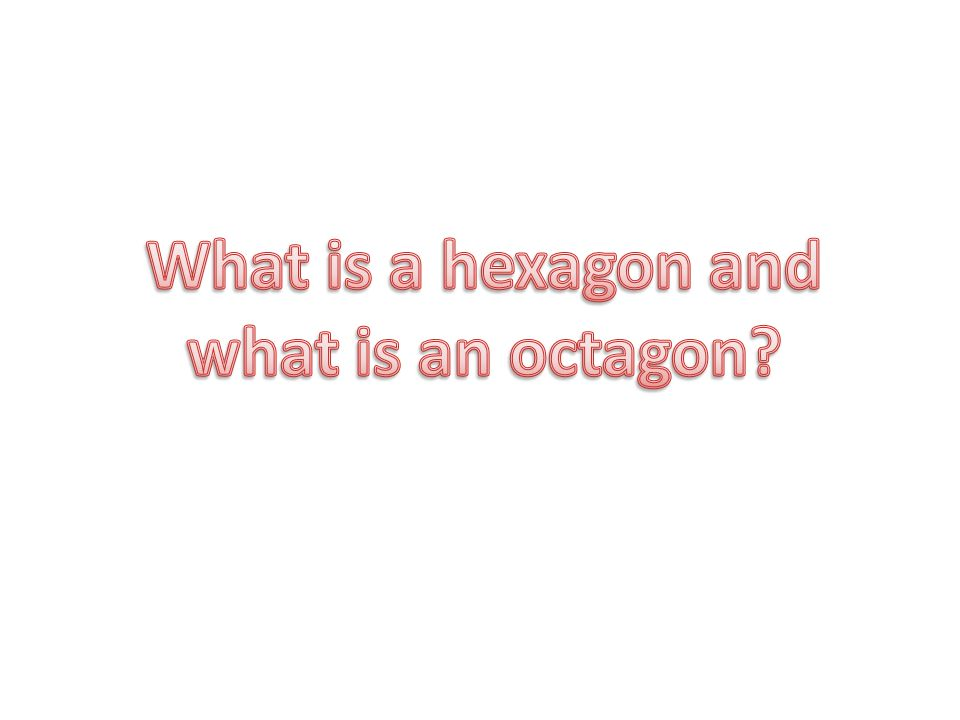 What is a hexagon and what is an octagon