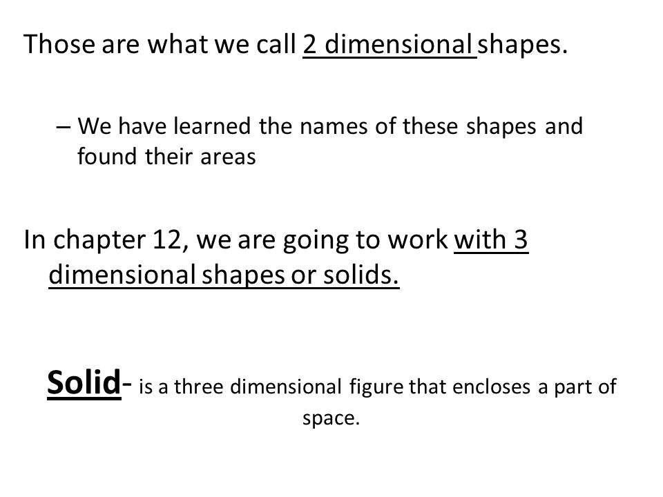 Solid- is a three dimensional figure that encloses a part of space.