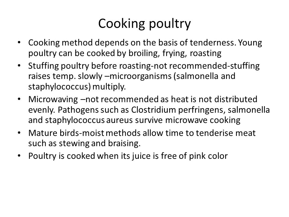 Cooking poultry Cooking method depends on the basis of tenderness. Young poultry can be cooked by broiling, frying, roasting.