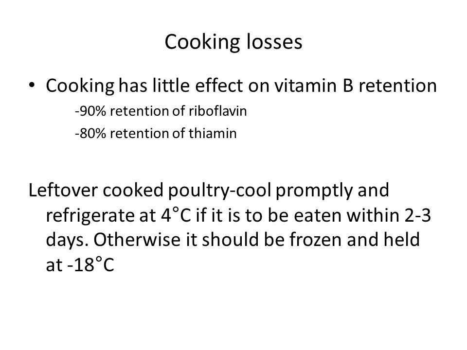 Cooking losses Cooking has little effect on vitamin B retention