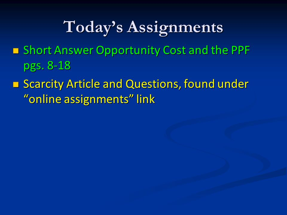 Today's Assignments Short Answer Opportunity Cost and the PPF pgs.