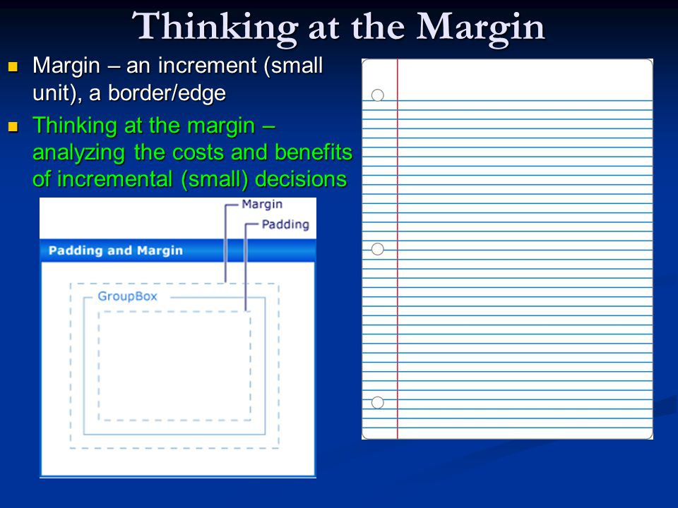 Thinking at the Margin Margin – an increment (small unit), a border/edge.