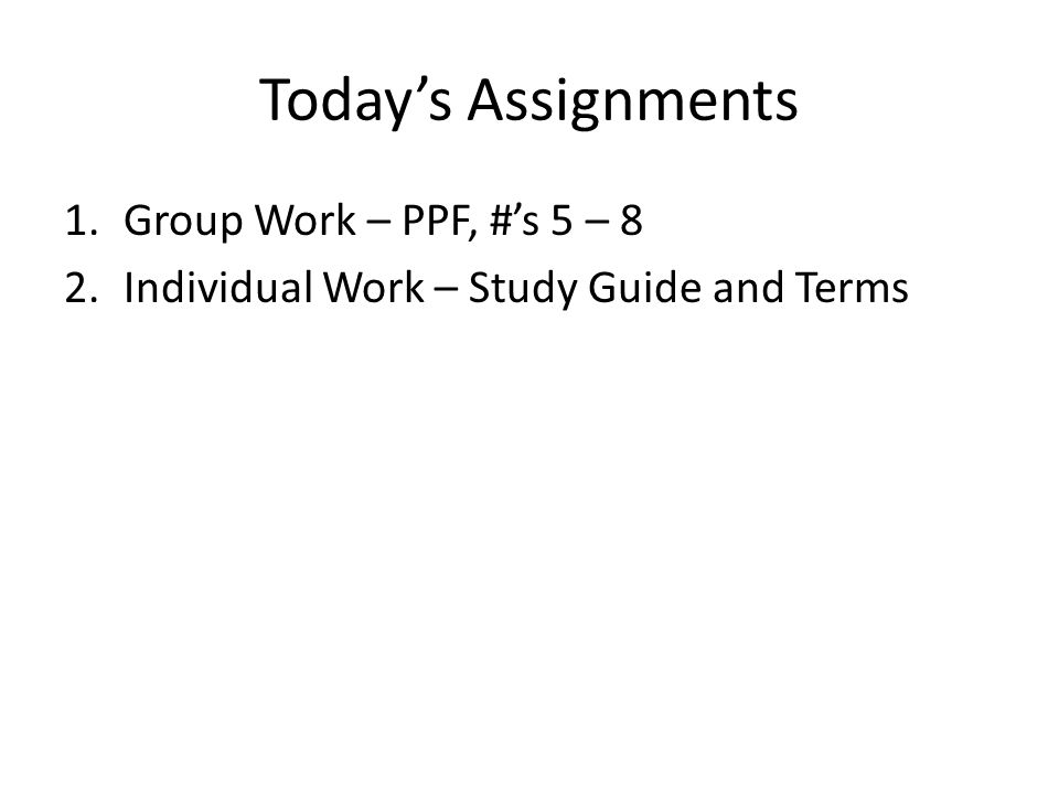 Today's Assignments Group Work – PPF, #'s 5 – 8