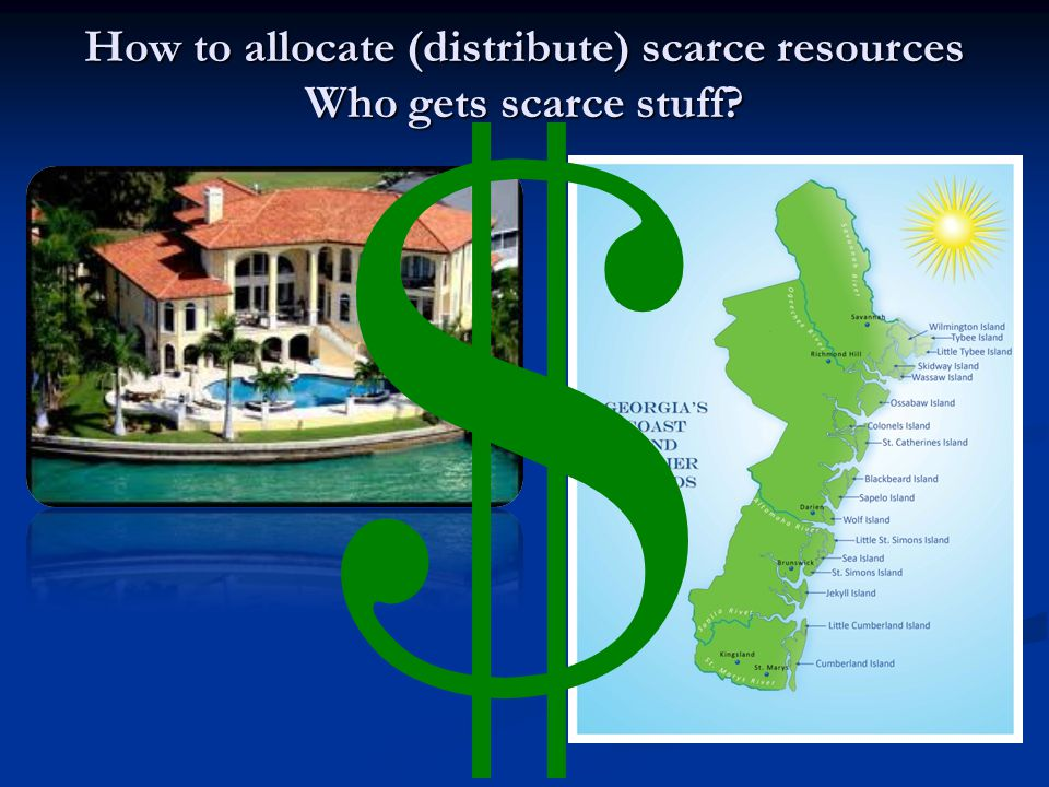 How to allocate (distribute) scarce resources Who gets scarce stuff