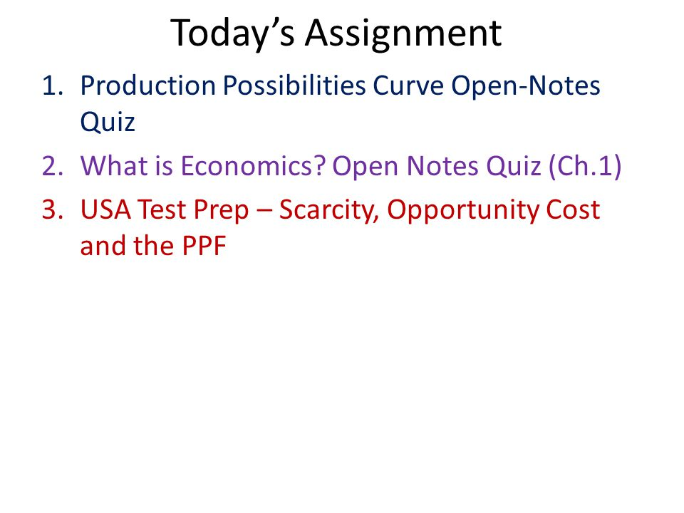 Today's Assignment Production Possibilities Curve Open-Notes Quiz
