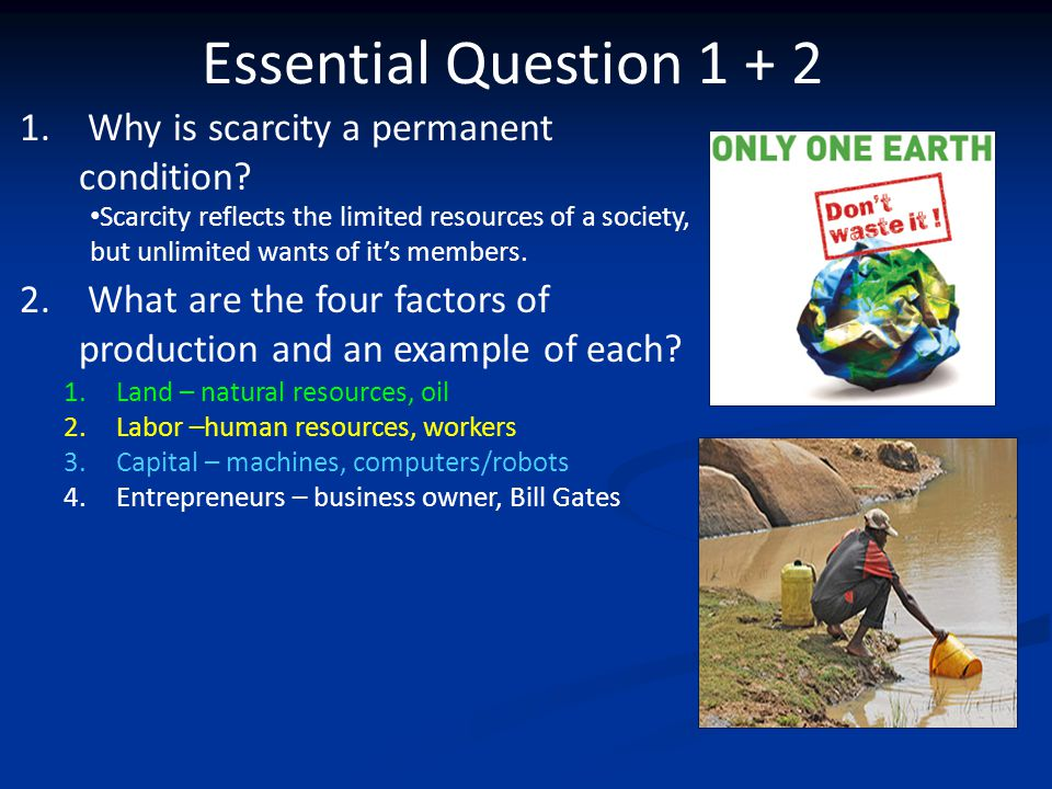 Essential Question 1 + 2 Why is scarcity a permanent condition