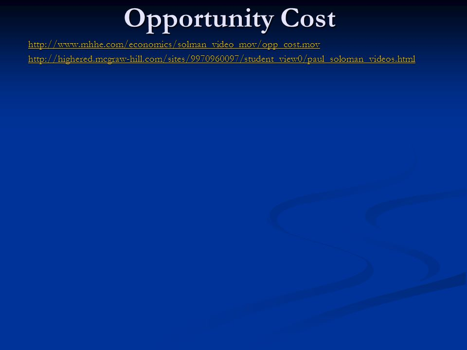 Opportunity Cost http://www.mhhe.com/economics/solman_video_mov/opp_cost.mov.