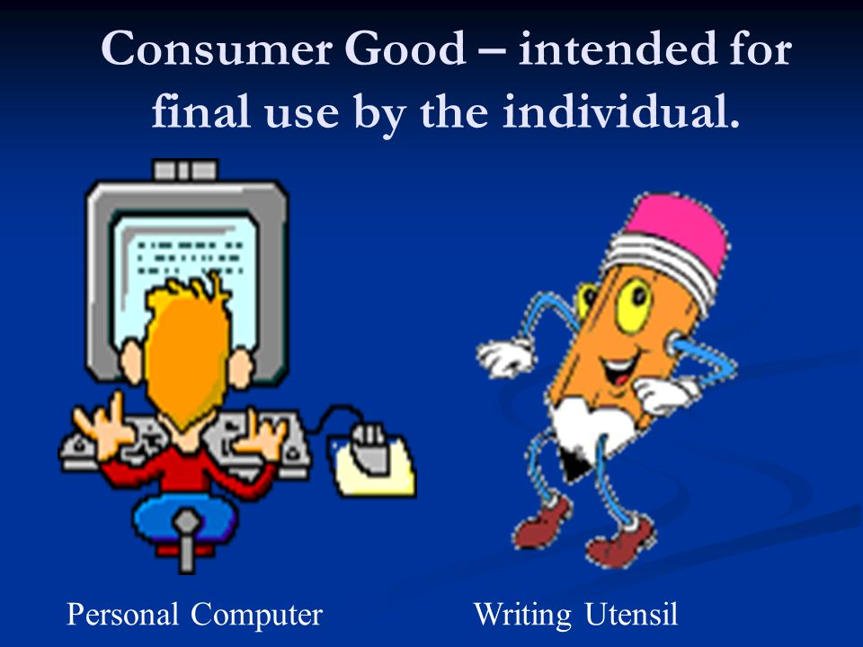 Consumer Good – intended for final use by the individual.