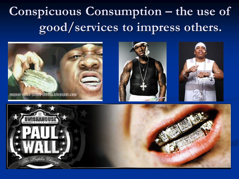 Conspicuous Consumption – the use of good/services to impress others.