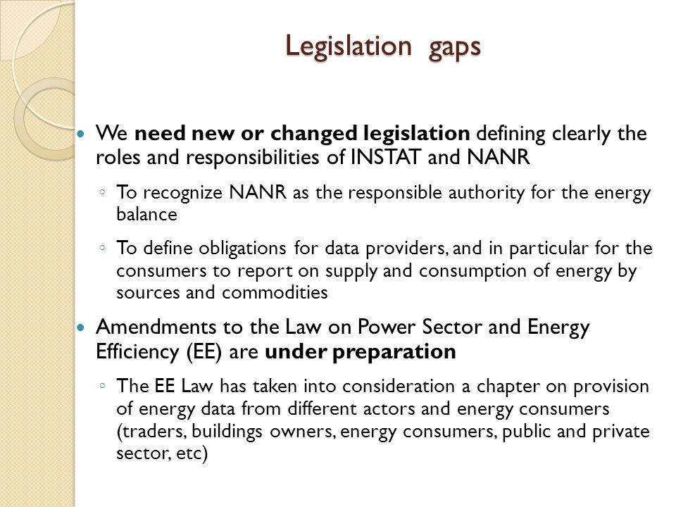 Legislation gaps We need new or changed legislation defining clearly the roles and responsibilities of INSTAT and NANR.