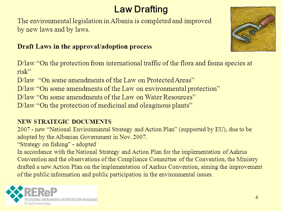 Law Drafting The environmental legislation in Albania is completed and improved. by new laws and by laws.