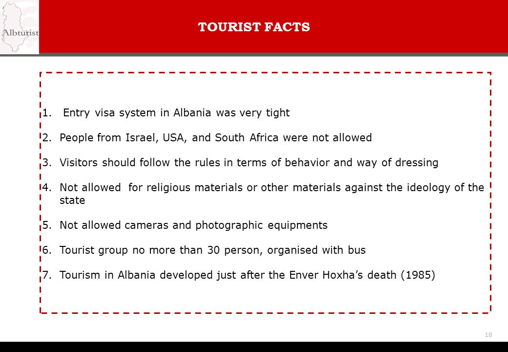 TOURIST FACTS Entry visa system in Albania was very tight