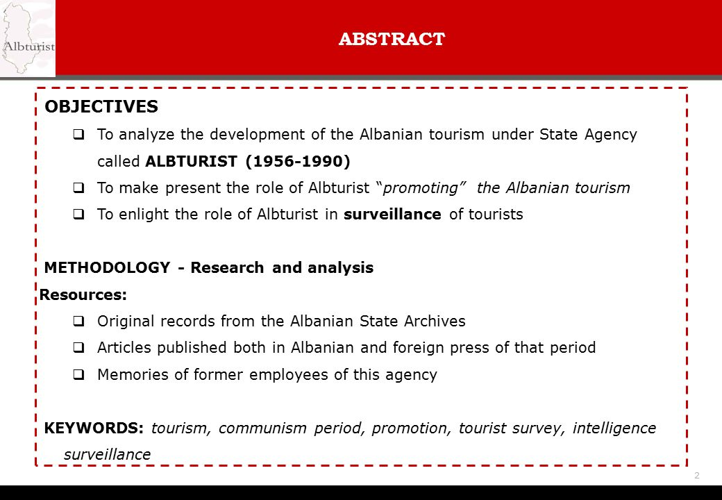 ABSTRACT OBJECTIVES. To analyze the development of the Albanian tourism under State Agency called ALBTURIST (1956-1990)