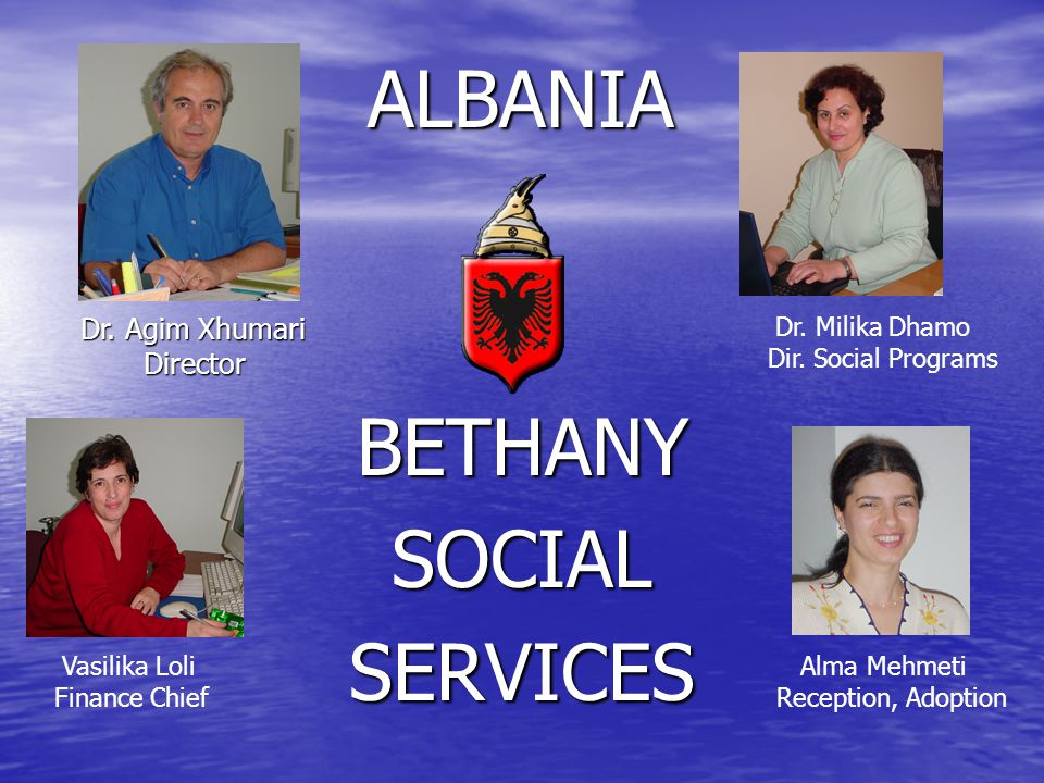 ALBANIA BETHANY SOCIAL SERVICES Dr. Agim Xhumari Director