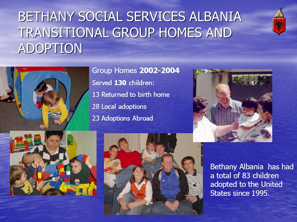 BETHANY SOCIAL SERVICES ALBANIA TRANSITIONAL GROUP HOMES AND ADOPTION