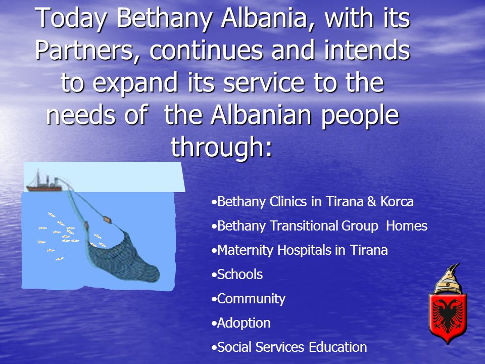 Today Bethany Albania, with its Partners, continues and intends to expand its service to the needs of the Albanian people through: