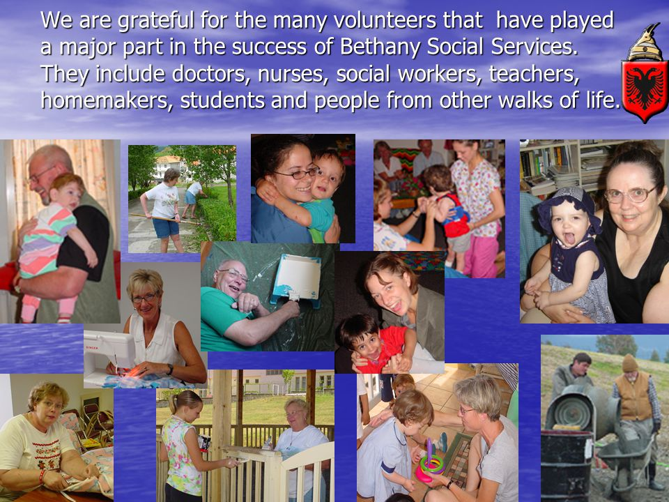 We are grateful for the many volunteers that have played a major part in the success of Bethany Social Services.
