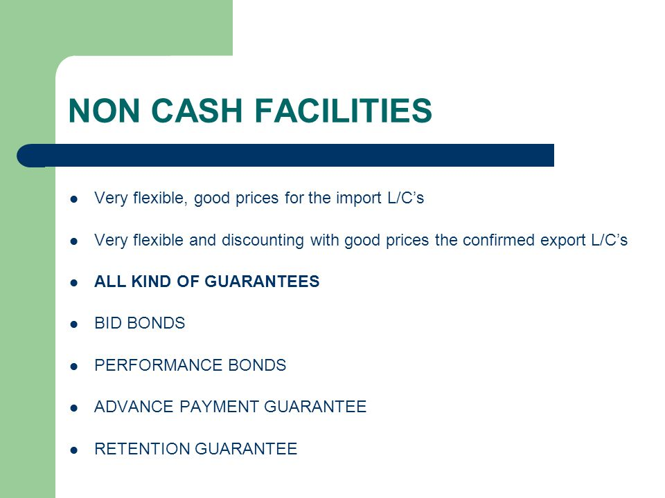 NON CASH FACILITIES Very flexible, good prices for the import L/C's