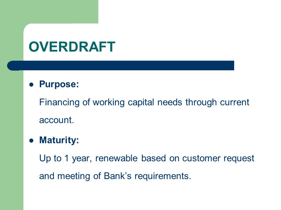 OVERDRAFT Purpose: Financing of working capital needs through current account.